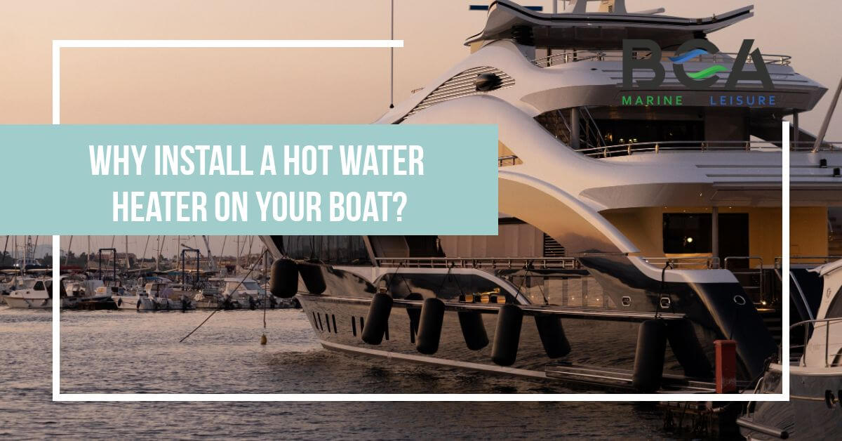 Why Install A Hot Water Heater On Your Boat?